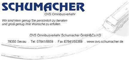 OVS Omnibusverkehr Schumacher, Pfarrgässle 12/1, 79350 Sexau, Tel. 07641/8659, Fax 07641/55369, info@ovs-schumacher.de, www.ovs-schumacher.de